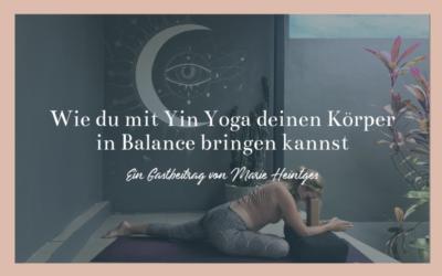 Wie du mit Yin Yoga deinen Körper in Balance bringen kannst