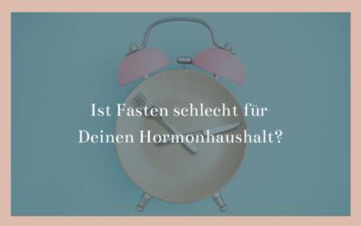 #58 Podcast – Ist Fasten schlecht für Deinen Hormonhaushalt?