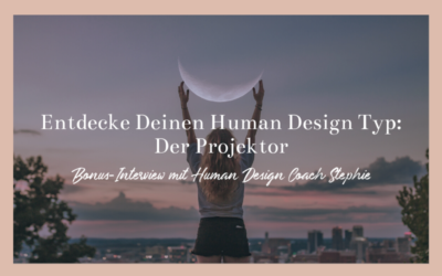 Entdecke Deinen Human Design Typ: Der Projektor mit Human Design Coach Stephie