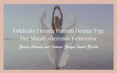 Entdecke Deinen Human Design Typ: Der Manifestierende Generator mit Human Design Coach Stephie